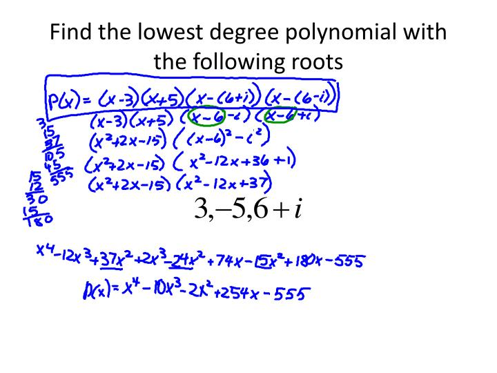 Find the lowest degree polynomial with the following roots
