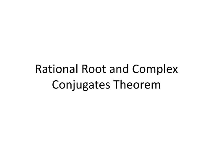 Rational Root and Complex Conjugates Theorem