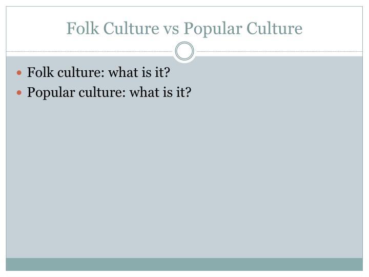 Folk Culture vs Popular Culture