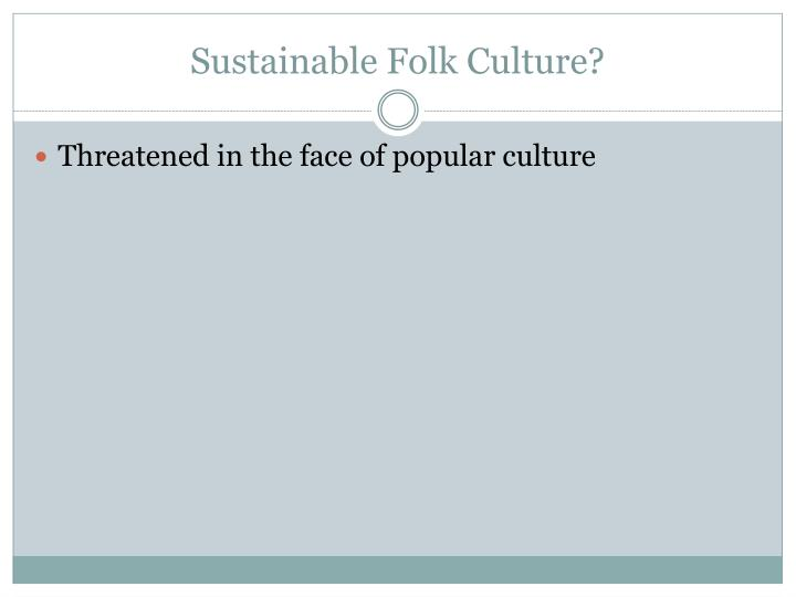 Sustainable Folk Culture?
