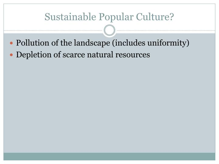Sustainable Popular Culture?