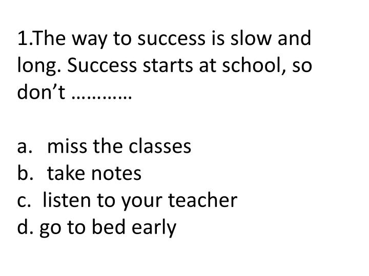 1.The way to success is slow and long