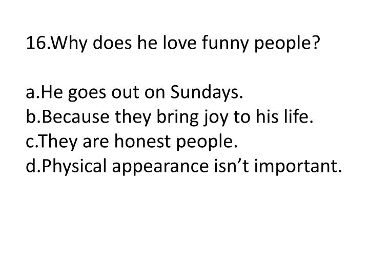 16.Why does he love funny people?