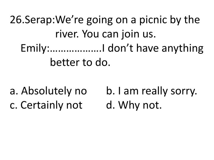 26.Serap:We're going on a picnic by the