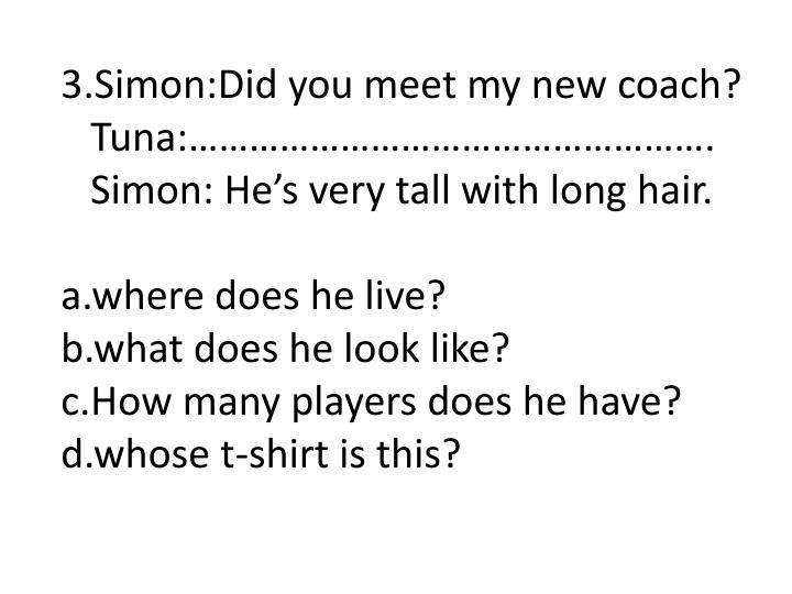 3.Simon:Did you meet my new