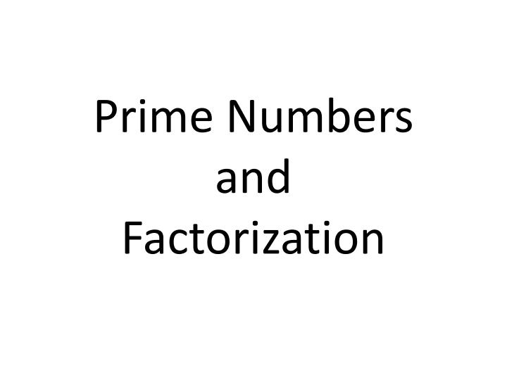 Prime numbers and factorization