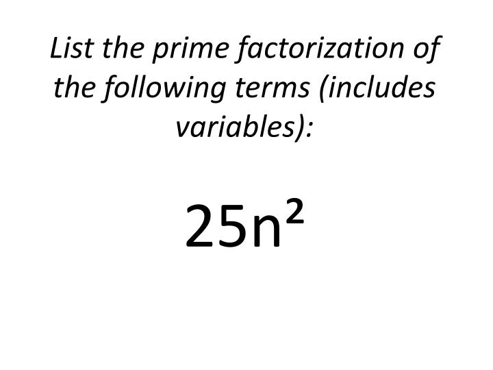 List the prime factorization of the following terms (includes variables):