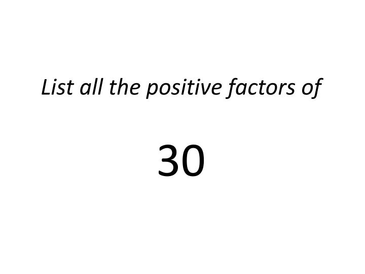 List all the positive factors of