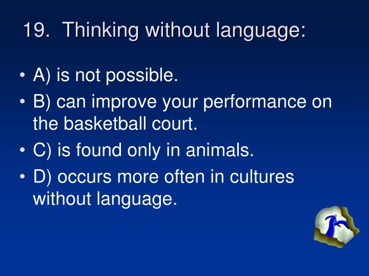 19.  Thinking without language: