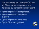 20 according to thorndike s law of effect when responses are followed by something unpleasant