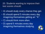 20 students wanting to improve their test scores should
