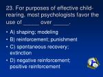 23 for purposes of effective child rearing most psychologists favor the use of over