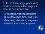 3 in the three stage processing model of memory the stages in order of occurrence are