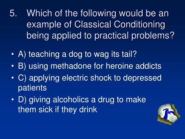Which of the following would be an example of Classical Conditioning being applied to practical problems?