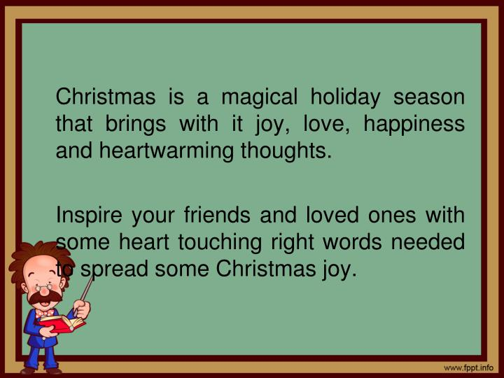 Christmas is a magical holiday season that brings with it joy, love, happiness and heartwarming thoughts.