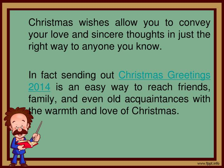 Christmas wishes allow you to convey your love and sincere thoughts in just the right way to anyone you know.