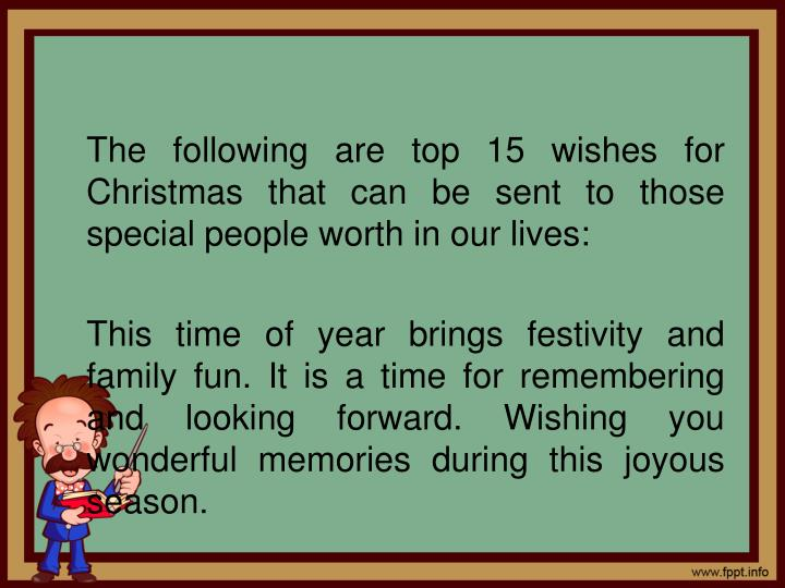 The following are top 15 wishes for Christmas that can be sent to those special people worth in our lives: