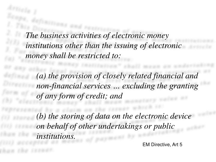 The business activities of electronic money institutions other than the issuing of electronic money shall be restricted to: