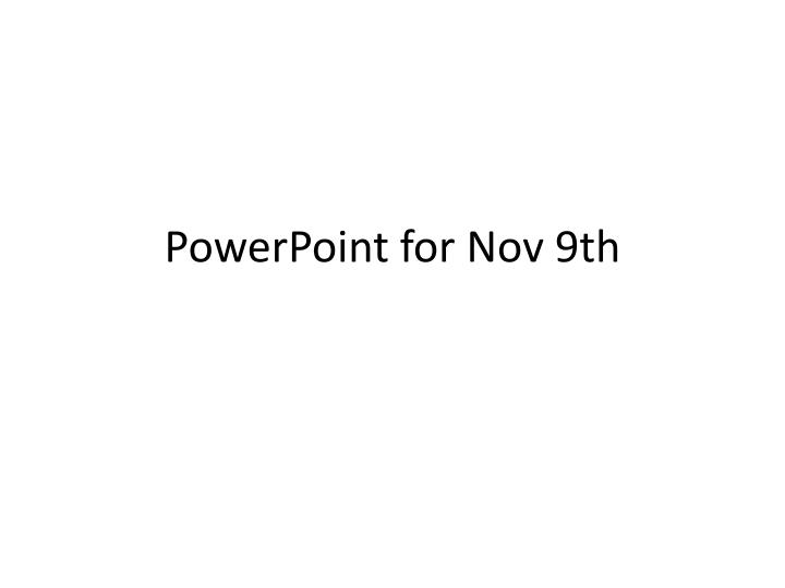 Powerpoint for nov 9th