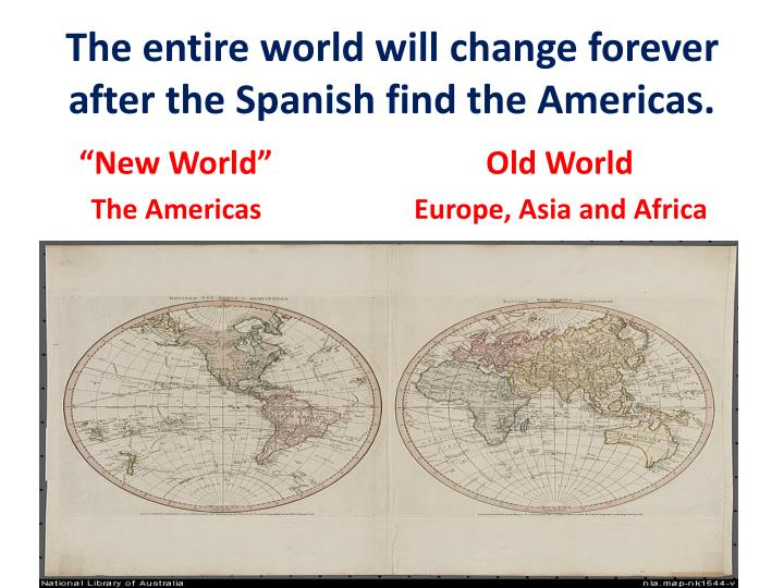 The entire world will change forever  after the Spanish find the Americas.