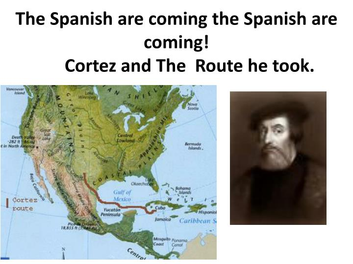 The Spanish are coming the Spanish are coming!
