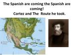 the spanish are coming the spanish are coming cortez and the route he took