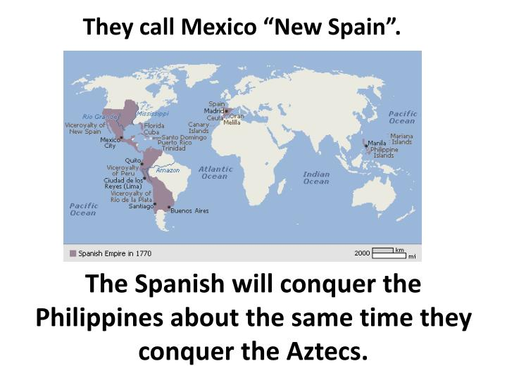 """They call Mexico """"New Spain""""."""