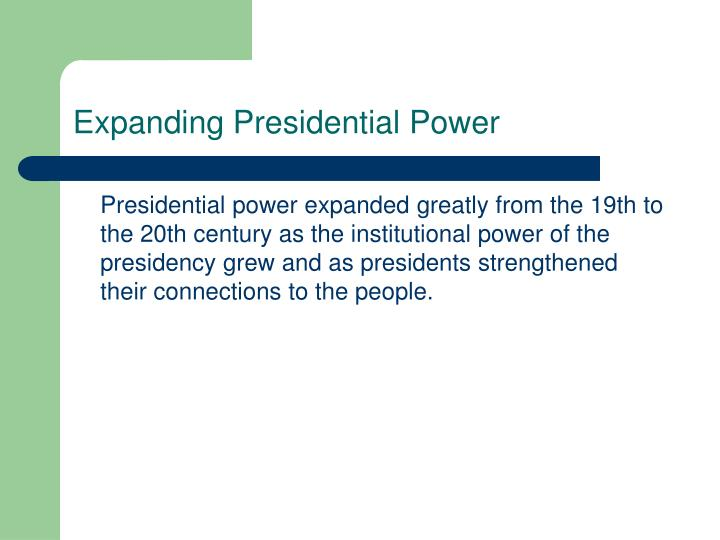 Expanding Presidential Power