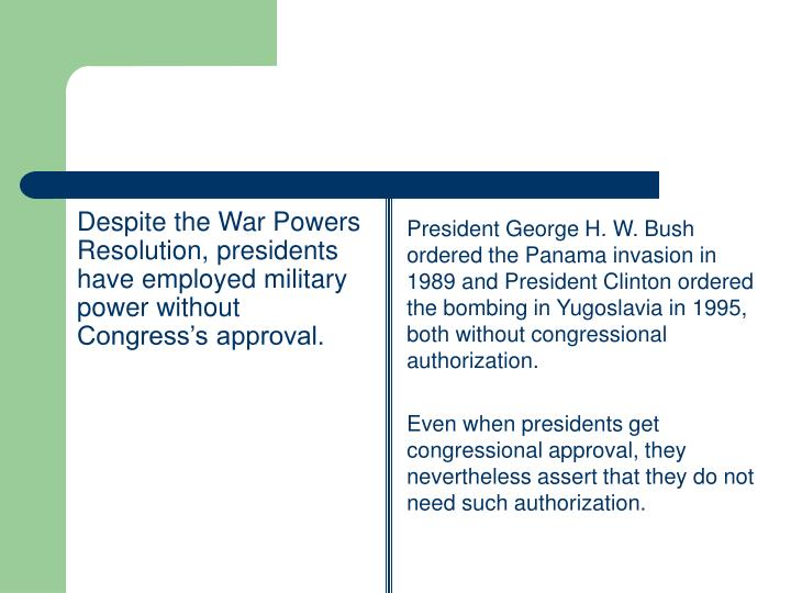 Despite the War Powers Resolution, presidents have employed military power without Congress's approval.
