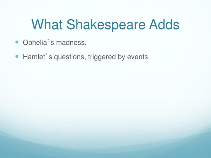 What Shakespeare Adds