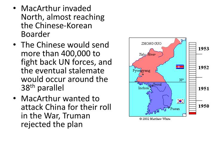 MacArthur invaded North, almost reaching the Chinese-Korean Boarder