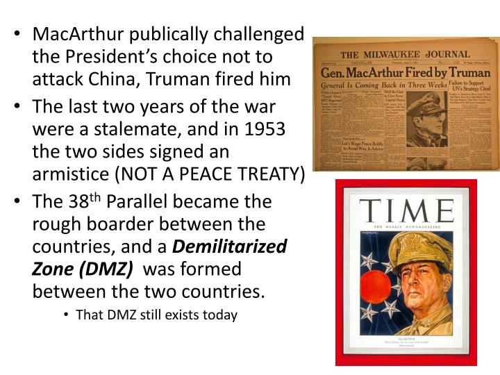 MacArthur publically challenged the President's choice not to attack China, Truman fired him