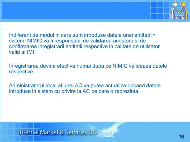Indiferent de modul in care sunt introduse datele unei entitati in sistem, NIMIC va fi responsabil de validarea acestora si de confirmarea inregistrarii entitatii respective in calitate de utilizator valid al IMI.