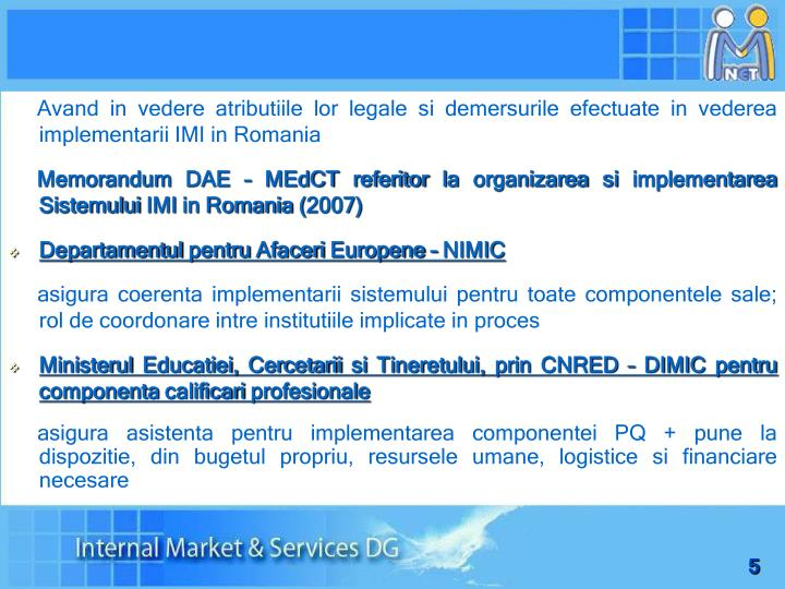 Avand in vedere atributiile lor legale si demersurile efectuate in vederea implementarii IMI in Romania