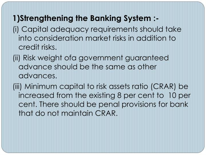 1)Strengthening the Banking System :-