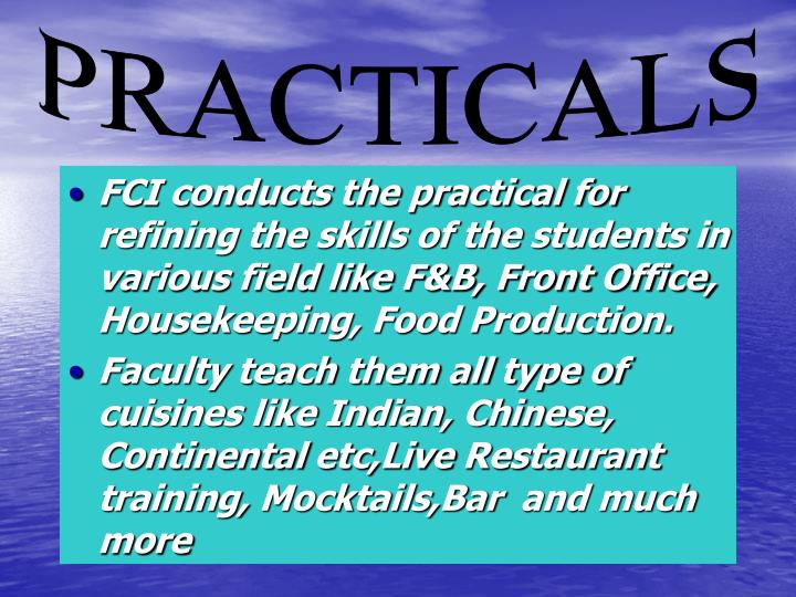 FCI conducts the practical for refining the skills of the students in various field like F&B, Front Office, Housekeeping, Food Production.
