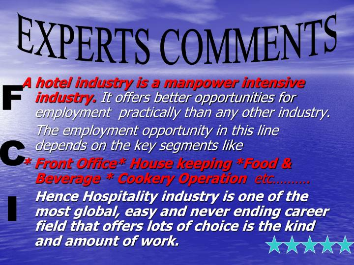 A hotel industry is a manpower intensive industry.