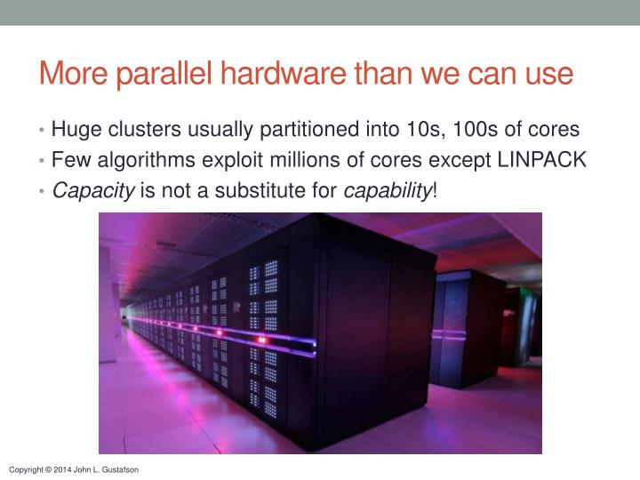 More parallel hardware than we can use