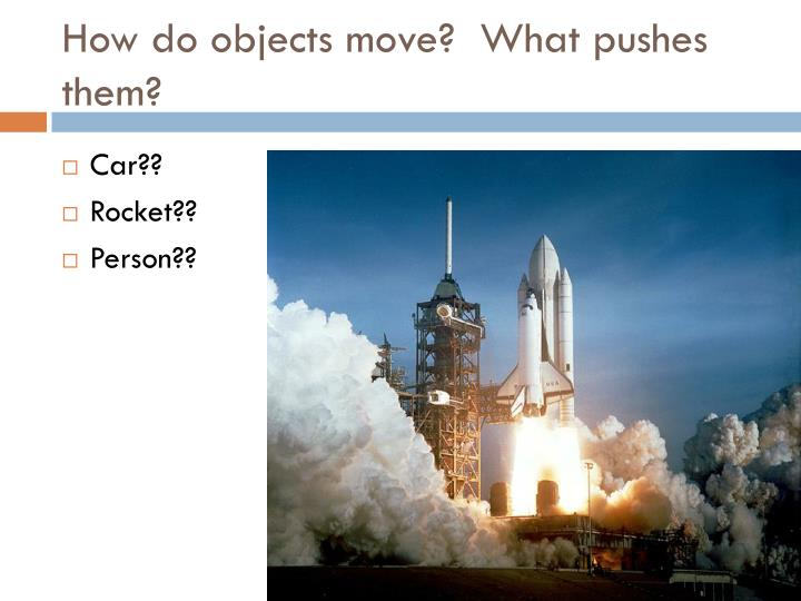 How do objects move?  What pushes them?
