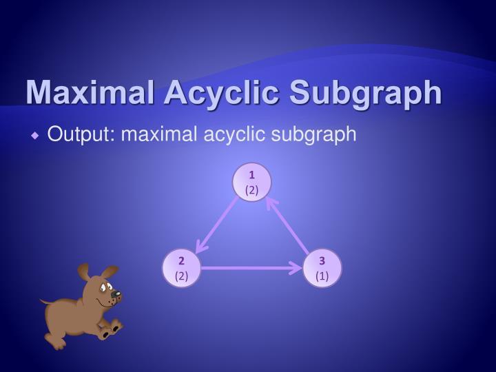 Maximal Acyclic