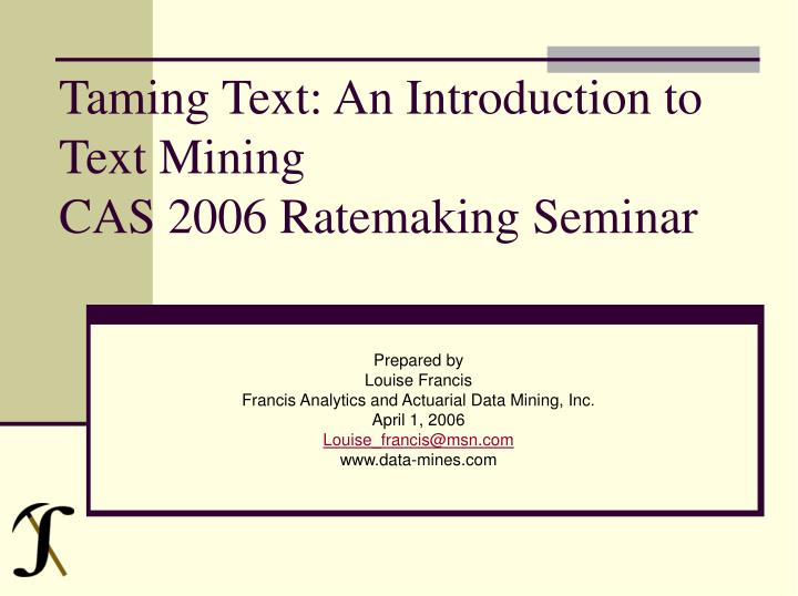 Taming text an introduction to text mining cas 2006 ratemaking seminar