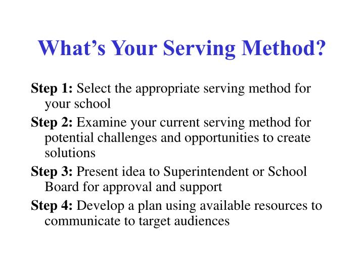 What s your serving method
