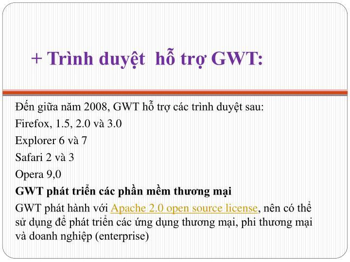 + Trình duyệt  hỗ trợ GWT:
