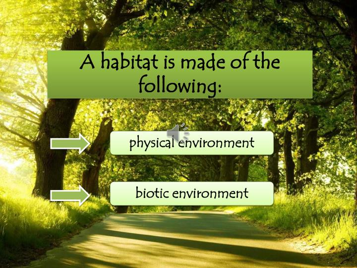 A habitat is made of the following: