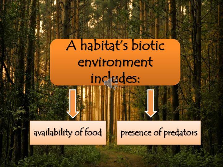 A habitat's biotic environment includes: