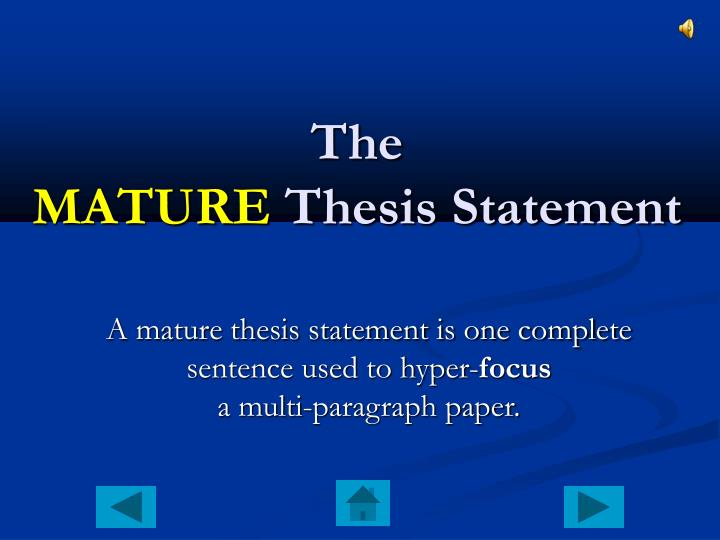 A mature thesis statement is one complete sentence used to hyper-