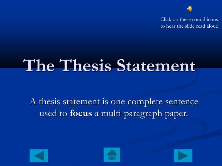 A thesis statement is one complete sentence used to focus a multi paragraph paper