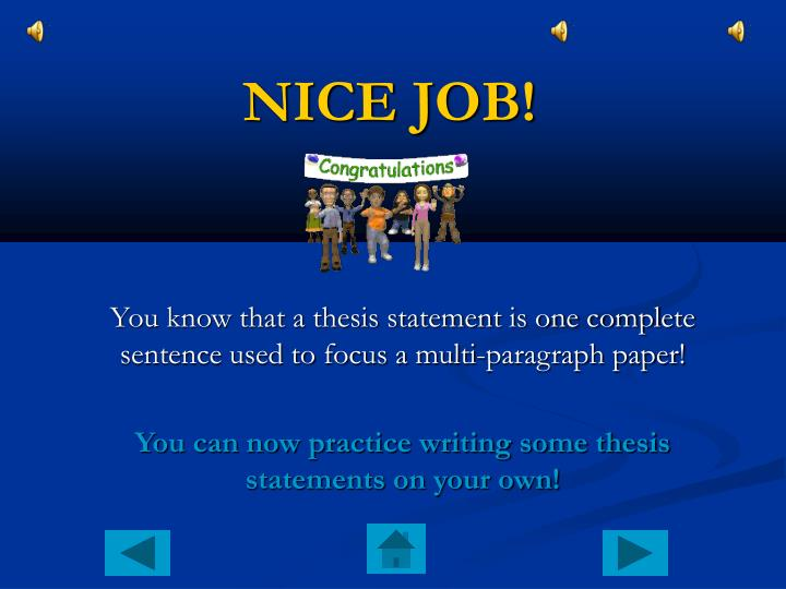 You know that a thesis statement is one complete sentence used to focus a multi-paragraph paper!