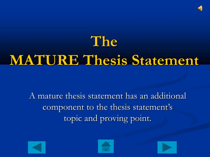 A mature thesis statement has an additional component to the thesis statement's           topic and proving point.