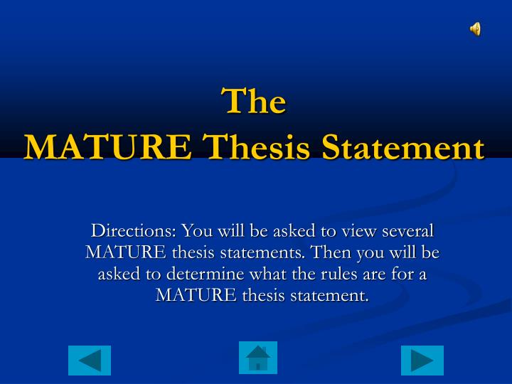 Directions: You will be asked to view several MATURE thesis statements. Then you will be asked to determine what the rules are for a MATURE thesis statement.